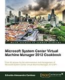 Microsoft System Center Virtual Machine Manager 2012 Cookbook (Gros Plan Cp) (English Edition)