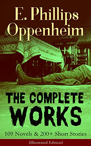 the-complete-works-of-e-phillips-oppenheim-109-novels-200-short-stories-illustrated-edition-complete
