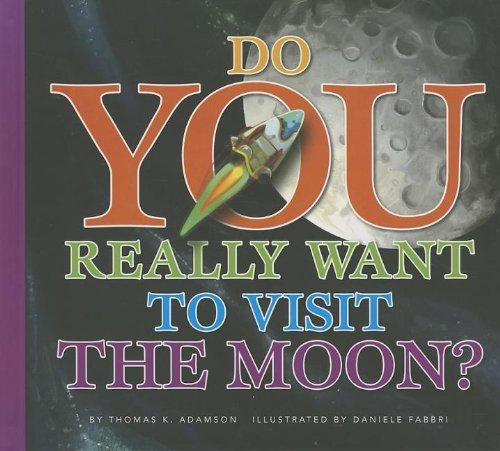 Do You Really Want to Visit the Moon? by Thomas K Adamson (2013-07-01)