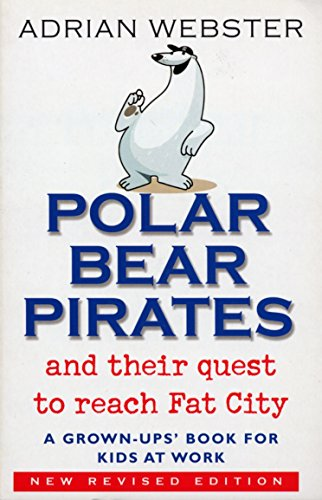 Polar Bear Pirates: A Grown Up\'s Book for Kids at Work
