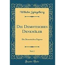 Die Demotischen Denkmäler, Vol. 2: Die Demotischen Papyrus (Classic Reprint)