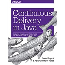 Continuous Delivery in Java: Essential Tools and Best Practices for Deploying Code to Production (English Edition)