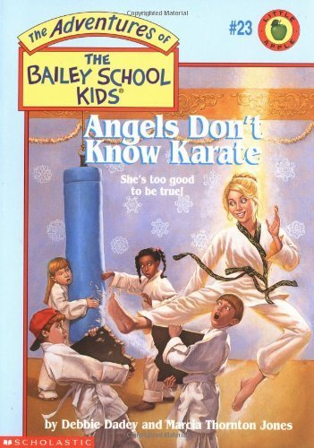 Angels Don't Know Karate (The Adventures Of The Bailey School Kids #23) by Dadey, Debbie, Jones, Marcia Thornton, Jones, Marcia T. (1996) Mass Market Paperback