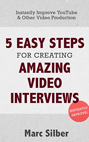 5 Easy Steps for Creating Amazing Video Interviews: Instantly Improve YouTube & Other Video Production (English Edition)