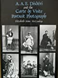 A.A.E. Disderi and the Carte de Visite Portrait Photograph (Yale Publications in the History of Art) by Professor Elizabeth Anne McCauley (1985-09-10)