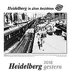 Heidelberg gestern 2018: Heidelberg in alten Ansichten -