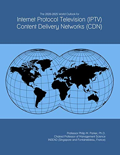 The 2020-2025 World Outlook for Internet Protocol Television (IPTV) Content Delivery Networks (CDN)