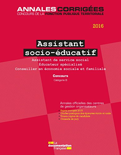 Assistant socio-éducatif 2016. Concours - Assistant de service social. Educateur spécialisé. Conseiller en économie sociale et familiale. Catégorie B