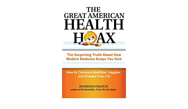 Buy The Great American Health Hoax The Surprising Truth About How