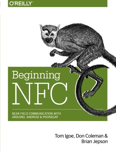 Beginning NFC: Near Field Communication with Arduino, Android, and PhoneGap por Tom Igoe