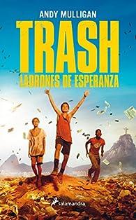 Trash. Ladrones de esperanza par Andy Mulligan