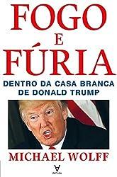 Fogo e Fúria - Dentro da Casa Branca de Donald Trump (Portuguese Edition)