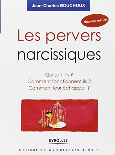 Les pervers narcissiques: Qui sont-ils ? Comment fonctionnent-ils ? Comment leur chapper ?