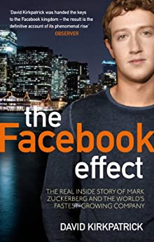 The Facebook Effect: The Real Inside Story of Mark Zuckerberg and the World's Fastest Growing Company by [Kirkpatrick, David]
