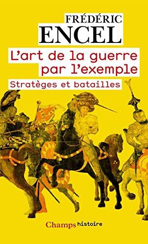 L'art de la guerre par l'exemple: Stratèges et batailles