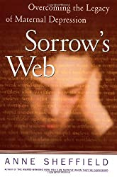 Sorrow's Web : Overcoming the Legacy of Maternal Depression by Anne Sheffield (2000-10-10)