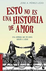 Esto no es una historia de amor par Jose A. Pérez Ledo
