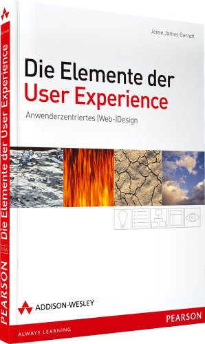 Die Elemente der User Experience - Die Elemente der User Experience. Anwenderzentriertes (Web-)Design (Sonstige Bücher AW)