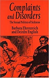 Complaints and Disorders: The Sexual Politics of Sickness (Glass Mountain Pamphlets) by English Barbara Ehrenreich (1977-06-01)