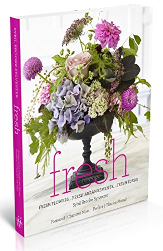 Fresh: Fresh Flowers, Fresh Arrangements, Fresh Ideas