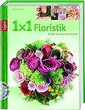 1x1 kreativ Floristik: Sträuße, Gestecke, Kränze und mehr (TOPP 1 x 1 kreativ)