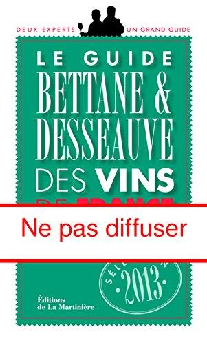 Guide Bettane et Desseauve des vins de France 2013 par Michel BETTANE, Thierry DESSEAUVE