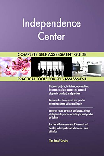 Independence Center All-Inclusive Self-Assessment - More than 680 Success Criteria, Instant Visual Insights, Comprehensive Spreadsheet Dashboard, Auto-Prioritized for Quick Results