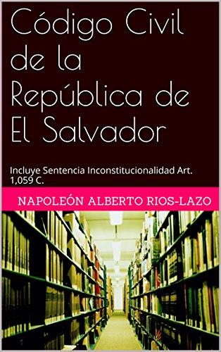 Código Civil de la República de El Salvador: Incluye Sentencia Inconstitucionalidad Art. 1,059 C. (Legislación de El Salvador nº 1) por Napoleón Rios-Lazo