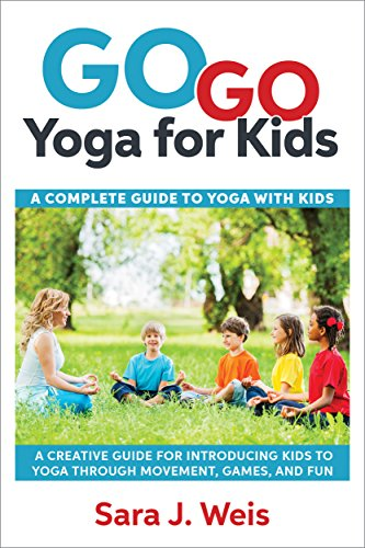Go Go Yoga for Kids: A Complete Guide to Using Yoga With ...