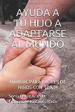 AYUDA A TU HIJO A ADAPTARSE AL MUNDO: MANUAL PARA PADRES DE NIÑOS CON TDA/H