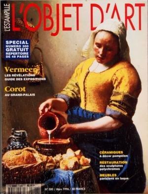 OBJET D'ART L'ESTAMPILLE (L') [No 300] du 01/03/1996 - VERMEER - LES REVELATIONS GUIDE DES EXPOSITIONS - COROT - AU GARAND-PALAIS - CERAMIQUES - A ECOR POMPEIEN - RESTAURATION - DES SCULPTURES POLYCHROMES - MEUBLES - PARISIENS EN LAQUE