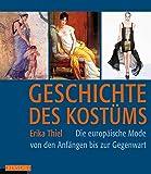 Geschichte des Kostüms: Die europäische Mode von den Anfängen bis zur Gegenwart: Die europäische Moden von den Anfängen bis zur Gegenwart