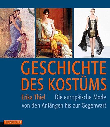 Europäische Geschichte Kostüme (Geschichte des Kostüms: Die europäische Mode von den Anfängen bis zur Gegenwart: Die europäische Moden von den Anfängen bis zur)