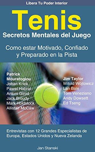 Tenis - Secretos Mentales del Juego - Como estar Motivado, Confiado y Preparado en la Pista por Jan Stanski