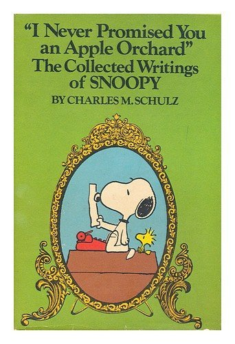 I Never Promised You an Apple Orchard: The Collected Writings of Snoopy by Charles M. Schulz (1-Jul-1976) Hardcover