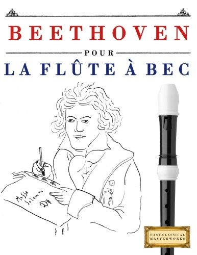 Beethoven pour la Flûte à bec: 10 pièces faciles pour la Flûte à bec débutant livre