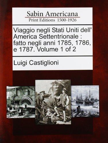 Viaggio Negli Stati Uniti Dell' America Settentrionale: Fatto Negli Anni 1785, 1786, E 1787. Volume 1 of 2