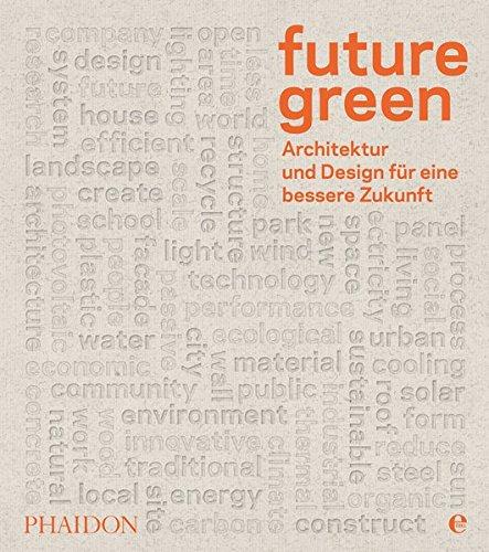 Zukunft Von Design (Future green: Architektur und Design für eine bessere Zukunft)