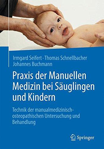 Praxis der Manuellen Medizin bei Säuglingen und Kindern: Technik der manualmedizinisch-osteopathischen Untersuchung und Behandlung