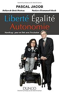 Liberté Égalité Autonomie - Handicap : pour en finir avec l'exclusion par Pascal Jacob