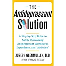"The Antidepressant Solution: A Step-by-Step Guide to Safely Overcoming Antidepressant Withdrawal, Dependence, and ""Addiction"" (English Edition)"