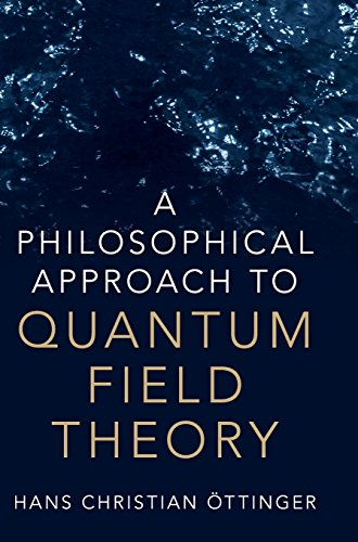 A Philosophical Approach to Quantum Field Theory por Hans Christian Öttinger