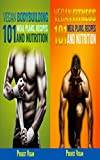 Vegan Bodybuilding & Vegan Fitness 101: Meal Plans, Recipes and Nutrition for Vegan Athletes, Runners & Bodybuilders