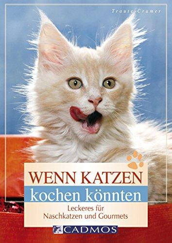 Wenn Katzen kochen könnten: Leckeres für Naschkatzen und Gourmets