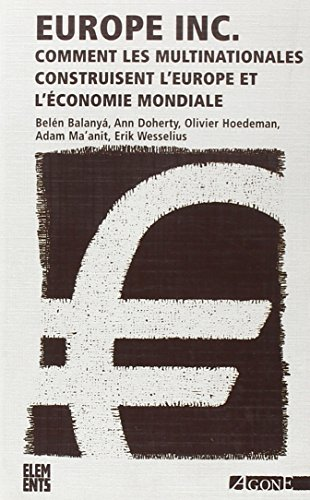 Europe Inc : Comment les multinationales construisent l'Europe et l'économie mondiale
