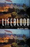 Lifeblood: Oil, Freedom, and the Forces of Capital (Quadrant Book)