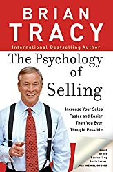 The Psychology of Selling: Increase Your Sales Faster and Easier Than You Ever Thought Possible: How to Sell More, Easier, and Faster Than You Ever Thought Possible