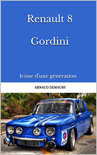 Renault 8 Gordini: Icône d'une génération por Arnaud Demaury