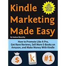 Kindle Marketing Made Easy: How to Promote Like A Pro, Get Rave Reviews, Sell More E-Books on Amazon, and Make Money With Kindle