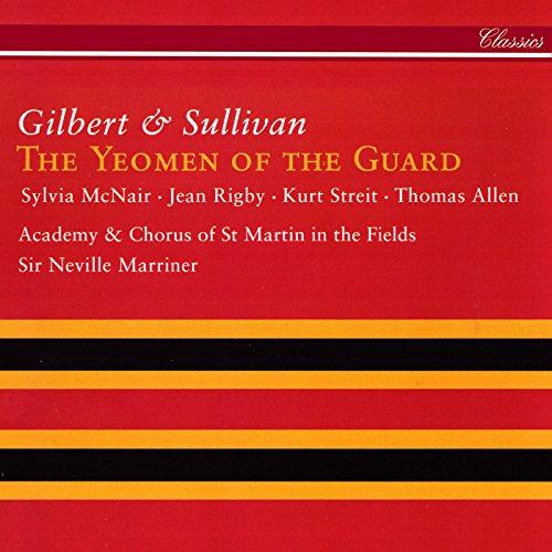 "Sullivan: The Yeomen of the Guard / Act 1 - ""Oh, Sergeant Meryll"" - ""Ye Tower Warders"" - ""Leonard Meryll!"" - ""Forbear, my friends"" - ""Didst thou not"" - ""Leonard!"" - ""As escort for the prisoner"""